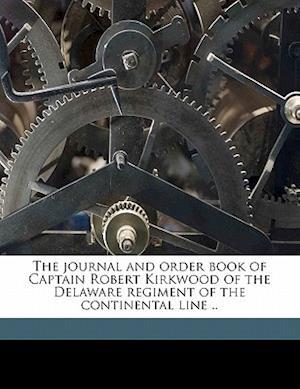 The Journal and Order Book of Captain Robert Kirkwood of the Delaware Regiment of the Continental Line .. af Joseph Brown Turner, Robert Kirkwood