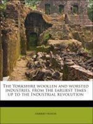 The Yorkshire Woollen and Worsted Industries, from the Earliest Times Up to the Industrial Revolution af Herbert Heaton