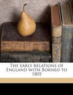 The Early Relations of England with Borneo to 1805 af Johannes Willi