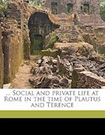 Social and Private Life at Rome in the Time of Plautus and Terence af Georgia Williams Leffingwell