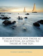Human Justice for Those at the Bottom, an Appeal to Those at the Top; af Charles Clement Cotterill