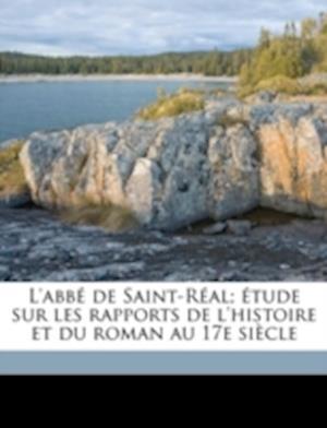 L'Abbe de Saint-Real; Etude Sur Les Rapports de L'Histoire Et Du Roman Au 17e Siecle Volume 1 af Gustave Dulong