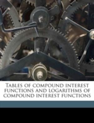 Tables of Compound Interest Functions and Logarithms of Compound Interest Functions af Harry Clyde Carver, James W. 1868 Glover