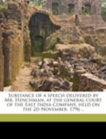 Substance of a Speech Delivered by Mr. Henchman, at the General Court of the East India Company, Held on the 2D November, 1796 .. af Thomas Henchman