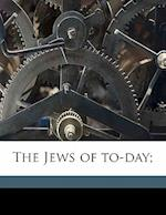 The Jews of To-Day; af Margery Bentwich, Arthur Ruppin