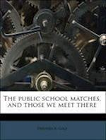 The Public School Matches, and Those We Meet There af Frederick Gale