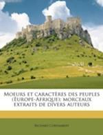 Moeurs Et Caracteres Des Peuples (Europe-Afrique); Morceaux Extraits de Divers Auteurs af Richard Cortambert