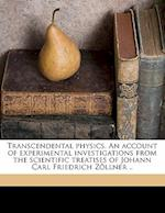 Transcendental Physics. an Account of Experimental Investigations from the Scientific Treatises of Johann Carl Friedrich Zollner .. af Charles Carleton Massey, Johann Karl Friedrich Zollner