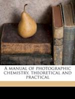 A Manual of Photographic Chemistry, Theoretical and Practical af Thomas Frederick Hardwich
