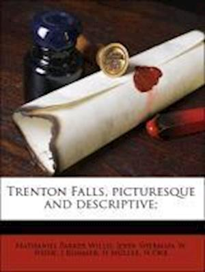 Trenton Falls, Picturesque and Descriptive; af John Sherman, W. Heine, Nathaniel Parker Willis