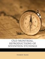 Old Montreal, Reproductions of Seventeen Etchings af Herbert Raine