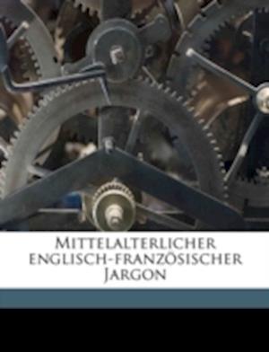 Mittelalterlicher Englisch-Franzosischer Jargon af Hermann Albert
