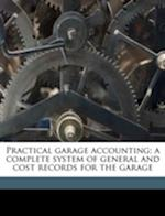 Practical Garage Accounting; A Complete System of General and Cost Records for the Garage af Horace Edward Hollister