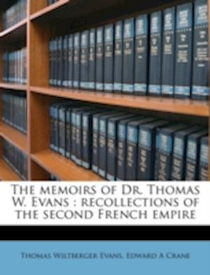 The Memoirs of Dr. Thomas W. Evans af Edward a. Crane, Thomas Wiltberger Evans