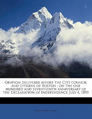 Oration Delivered Before the City Council and Citizens of Boston af Henry Ware Putnam