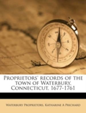 Proprietors' Records of the Town of Waterbury, Connecticut, 1677-1761 af Katharine A. Prichard, Waterbury Proprietors