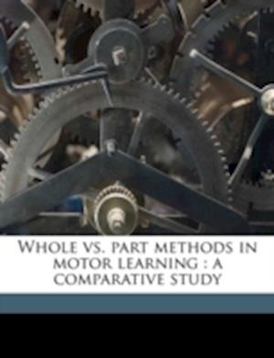 Whole vs. Part Methods in Motor Learning af Louis Augustus Pechstein
