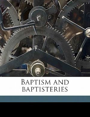 Baptism and Baptisteries af Wolfred Nelson Cote