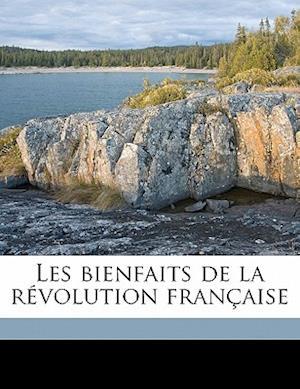 Les Bienfaits de La Revolution Francaise af Emile Garet, Mile Garet
