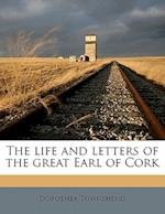 The Life and Letters of the Great Earl of Cork af Dorothea Townshend