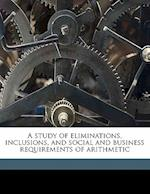 A Study of Eliminations, Inclusions, and Social and Business Requirements of Arithmetic af Katherine Spiers