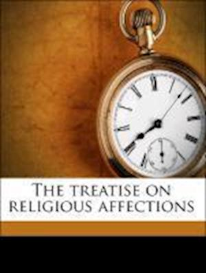 The Treatise on Religious Affections af Jonathan Edwards, W. Ellerby, James Loring