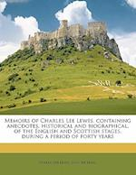 Memoirs of Charles Lee Lewes. Containing Anecdotes, Historical and Biographical, of the English and Scottish Stages, During a Period of Forty Years Vo af John Lee Lewes, Charles Lee Lewes