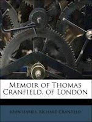 Memoir of Thomas Cranfield, of London af John Harris, Richard Cranfield