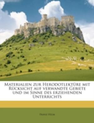 Materialien Zur Herodotlekture Mit Rucksicht Auf Verwandte Gebiete Und Im Sinne Des Erziehenden Unterrichts af Franz Helm