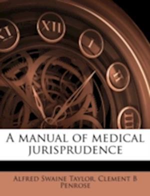 A Manual of Medical Jurisprudence af Alfred Swaine Taylor, Clement B. Penrose