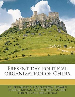 Present Day Political Organization of China af I. S. Brunnert, V. Gagelstrom, Edward Eugene Moran