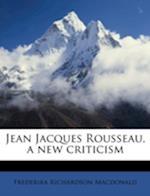 Jean Jacques Rousseau, a New Criticism af Frederika Richardson MacDonald