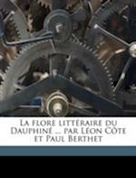 La Flore Litt Raire Du Dauphin ... Par L on C Te Et Paul Berthet af Leon Cote, L. on C. Te, Paul Berthel