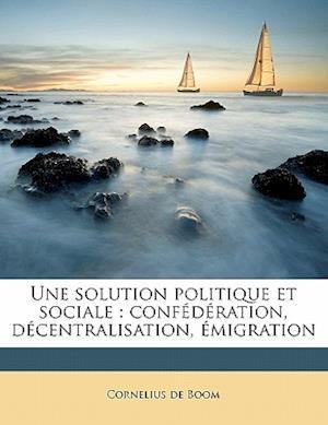Une Solution Politique Et Sociale af Cornelius De Boom