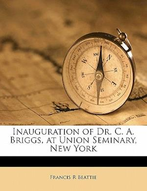 Inauguration of Dr. C. A. Briggs, at Union Seminary, New York Volume 4 PT.8 af Francis R. Beattie