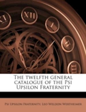 The Twelfth General Catalogue of the Psi Upsilon Fraternity af Leo Weldon Wertheimer, Psi Upsilon Fraternity