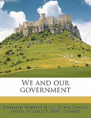 We and Our Government af Donald F. 1880 Stewart, Rufus Daniel Smith, Jeremiah Whipple Jenks