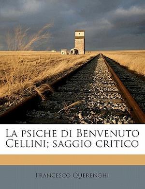 La Psiche Di Benvenuto Cellini; Saggio Critico af Francesco Querenghi