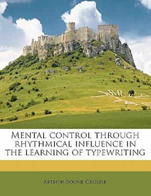 Mental Control Through Rhythmical Influence in the Learning of Typewriting af Arthur Boone Crosier