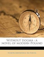 Without Dogma af Henryk K. Sienkiewicz, Iza Young