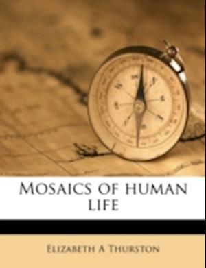 Mosaics of Human Life af Elizabeth A. Thurston
