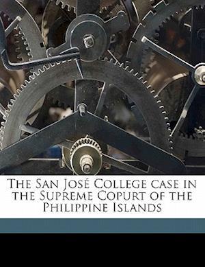 The San Jose College Case in the Supreme Copurt of the Philippine Islands af Manila Colegio De San Jose, T. H. 1857 Pardo De Tavera, Lebbeus R. Wilfley