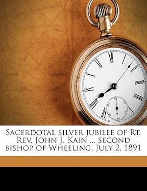 Sacerdotal Silver Jubilee of Rt. REV. John J. Kain ... Second Bishop of Wheeling, July 2, 1891 af John T. Sullivan