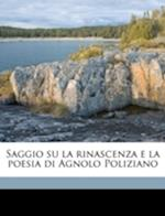 Saggio Su La Rinascenza E La Poesia Di Agnolo Poliziano af Giovanni Vaccarella