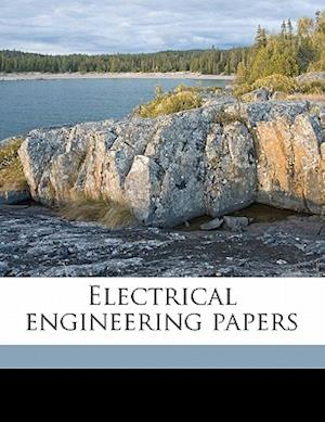 Electrical Engineering Papers af Bernard Arthur Behrend, Benjamin Garver Lamme