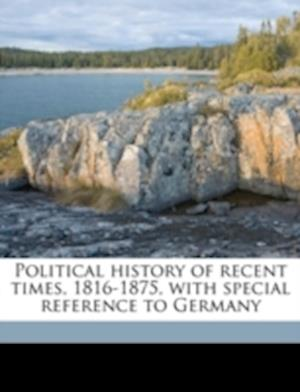 Political History of Recent Times, 1816-1875, with Special Reference to Germany af Wilhelm Muller
