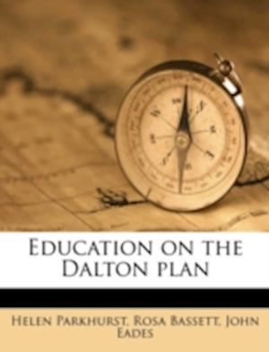 Education on the Dalton Plan af John Eades, Helen Parkhurst, Rosa Bassett