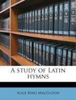 A Study of Latin Hymns af Alice King Macgilton