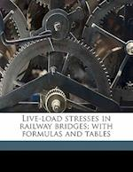 Live-Load Stresses in Railway Bridges; With Formulas and Tables af George Erle Beggs