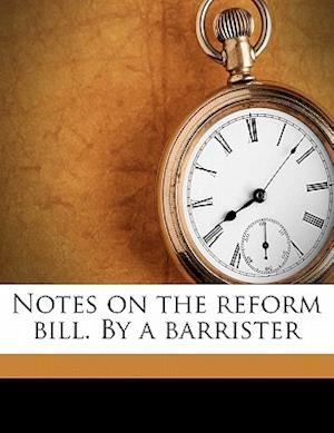 Notes on the Reform Bill. by a Barrister af John Taylor Coleridge, Pseud Barrister